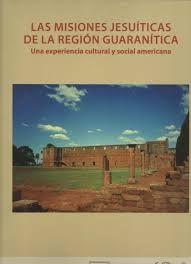 Las misiones jesuíticas de la región guaranítica : una experiencia cultural y social americana / [dirección : Ramón Gutierrez ; edición: Graciela M. Viñuales] http://encore.fama.us.es/iii/encore/record/C__Rb2649772?lang=spi