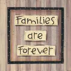 Families are forever :)