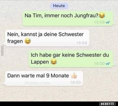 Na Tim, immer noeh Jungfrau? Wallpapers Whatsapp, Funny Wallpapers, Funny Signs, Funny Jokes, Funny Geek, Funny Whatsapp Videos, Funny Images, Funny Pictures, Funny Texts From Parents