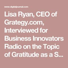 Lisa Ryan, CEO of Grategy.com, Interviewed for Business Innovators Radio on the Topic of Gratitude as a Stratagy for Corporations - Press Release - Digital Journal