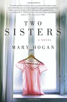 Two Sisters: A Novel by Mary Hogan, Mary Hogan's powerful and poignant debut novel about two sisters—opposites in every way—plus their mother and the secrets and lies that define them all. One family, two sisters, a lifetime of secrets . . .