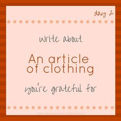 """""""Write about an article of clothing you're grateful to."""" Tools and tips about how to be successful as a woman, in your career and/or in business. These tools work well with success, motivation and inspirational quotes. For more great inspiration follow us at 1StrongWoman."""