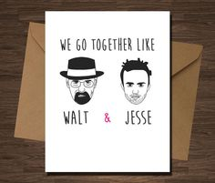 Breaking Bad Card We Go Together Like Walt and by diamonddonatello