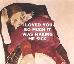 I loved you so much it was making me sick