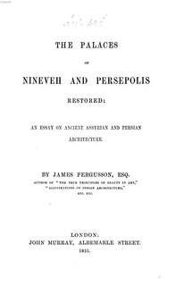 ˜Theœ Palaces of Nineveh and Persepolis restored: an Essay on ancient Assyrian Persian Architecture Text: Fergusson, Jam. (London : John Murray, 1851) Bayerische Staatsbibliothek
