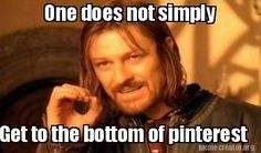 Meme Creator - One does not simply Get to the bottom of pinterest