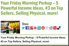 Your Friday Morning Perkup – 5 Powerful Income Ideas, #3 on Top Sellers, Selling Physical, more!