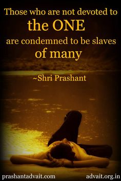 Those who are not devoted to the One are condemned to be slaves of many. ~ Shri Prashant #ShriPrashant #Advait #one #truth #slavery #freedom #surrender Read at:- prashantadvait.com Watch at:- www.youtube.com/c/ShriPrashant Website:- www.advait.org.in Facebook:- www.facebook.com/prashant.advait LinkedIn:- www.linkedin.com/in/prashantadvait Twitter:- https://twitter.com/Prashant_Advait