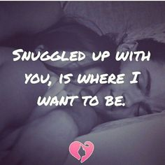 Who doesn't love being cuddled up with the one they love? Who is your favorite snuggle buddy? Good Man Quotes, Missing You Quotes For Him, Good Night Quotes, Morning Quotes, Me Quotes, Amazing Man Quotes, Moment Quotes, Qoutes, Frases