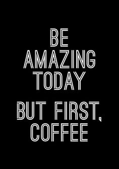 Be Amazing Today. But First, Coffee | More Printable Motivational Typography Quote Posters & Inspirational Print-It-Yourself Wall Art Home Decor at http://vermillionwoodsmoke.etsy.com. We ship worldwide!