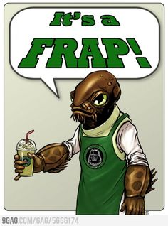 It's a FRAP! Admiral Frapbar...not sure why (not a huge Star Wars fan), but I think this is too funny.