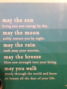 may the sun, moon, rain, breeze bring strength and may you walk through the world