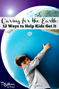 Caring for the Earth: 12 Ways to Help Kids Get It -- There are many ways to teach children to care for the Earth. Here are 12 simple ways to help your family live in a greener world now, and into the future.