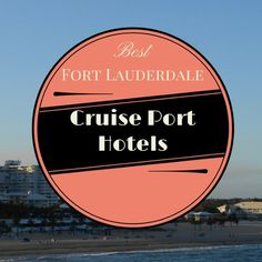 Best Fort Lauderdale Cruise Port Hotels