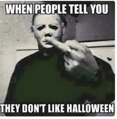 That's definitely me because Halloween is my joint #1 Horror Movie Franchise ( Series ) with SAW