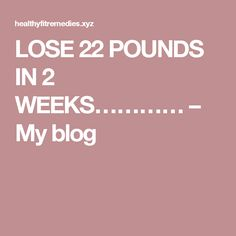 LOSE 22 POUNDS IN 2 WEEKS………… – My blog