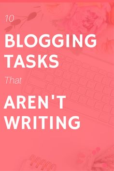 blogging tasks that aren't writing
