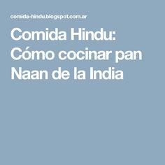 Comida Hindu: Cómo cocinar pan Naan de la India
