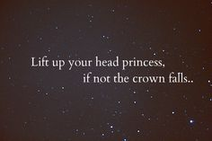 lift up your head princess - if not the crown falls.