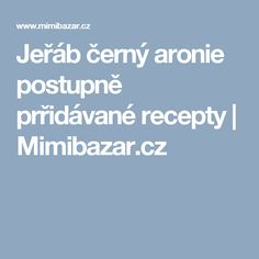Jeřáb černý aronie postupně prřidávané recepty   Mimibazar.cz