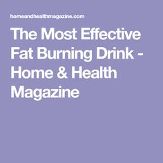 The Most Effective Fat Burning Drink - Home & Health Magazine