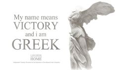 My name means VICTORY and I am Greek