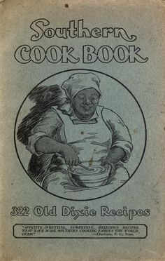 """""""The Southern Cook Book: 322 Old Dixie Recipes"""" (1935)"""