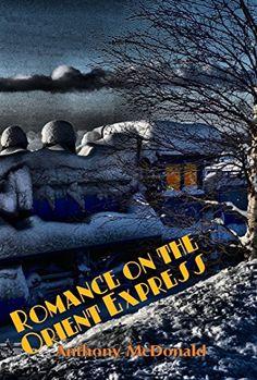 Romance on the Orient Express by Anthony McDonald http://www.amazon.com/dp/B00VG0OJSC/ref=cm_sw_r_pi_dp_0vjIwb1BARKKN