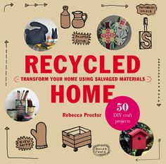 This book is a must-read for any DIYer! Recycled Home by Rebecca Proctor