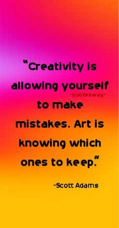 """100 Greatest Art Quotes - """"Creativity is allowing yourself to make mistakes. Art is knowing which ones to keep. Scott Adams, Making Mistakes, Art Quotes, The 100, Creativity, How To Make, Top, Inspiration, Make Mistakes"""