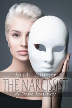 The Narcissist: A Dark Journey by Jon D. Zimmer Presents Disturbing Look at Today's Woman Book Reader, Narcissist, Book Lovers, Thriller, My Books, Literature, Interview, Fiction, Novels