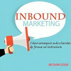 Inbound Marketing: la técnica para conseguir más clientes. Qué significa, cómo puede ayudarte a conocer mejor tus usuarios y qué ventajas tiene.