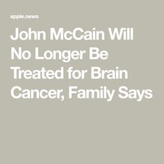 McCain, a towering figure in American politics, had been undergoing treatment since July and has been absent from Washington since December. Political Opinion, Politics, Presidents Wives, Nancy Reagan, Barbara Bush, Evil People, Long A, Medical Care, Research Paper
