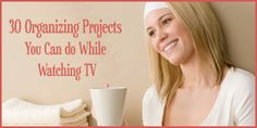 30 Organizing Projects You Can Do While Watching a 30 Minute TV Show