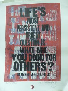 Life's most persistent and urgent question is, 'What are you doing for others?' -- Martin Luther King, Jr.