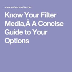 Know Your Filter Media,A Concise Guide to Your Options