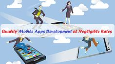 Quality #MobileAppsDevelopment at Negligible Rates – #apps #mobileapps #androidapps