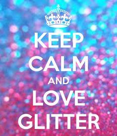 Keep Calm and Love Glitter
