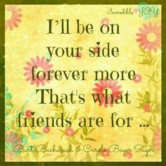 I'll be on your side forever! We are lifetime friends.