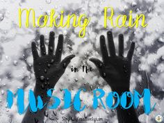 Creative ways to Make Musical Rain in Your Music Class - SING-PLAY-CREATIVELY