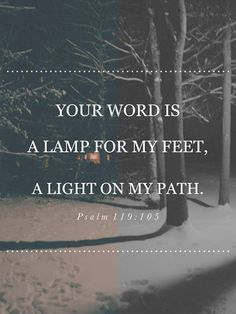 """Your word is a lamp for my feet, a light on my path"" (Psalm 119:105). #bibleverse #quotes #scripture"