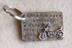 Hand Stamped Motorcycle Keyring - 4 Wheels Move The Body 2 Wheel Move The Soul By Inspired Jewelry Designs. $18.50, via Etsy.