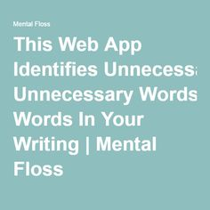 This Web App Identifies Unnecessary Words In Your Writing | Mental Floss