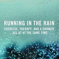 Running in the rain. Exercise, therapy, and a shower ...all at the same time. LOVE, LOVE, LOVE running in the rain!! :)