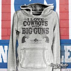 I Love Cowboys With Big Guns Hoodie S-XXL AT COWGIRL BLONDIE'S WESTERN BOUTIQUE