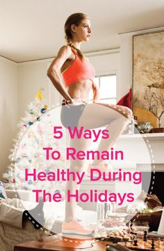 5 Ways To Remain Healthy During The Holidays