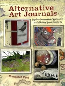 Alternative Art Journals: Explore Innovative Approaches to Collecting Your Creativity by Margaret Peot '86 http://www.lib.miamioh.edu/multifacet/record/mu3ugb4302166