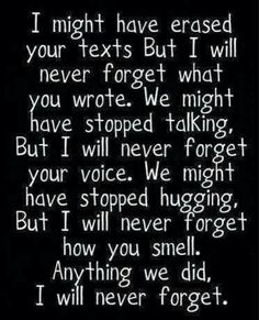 Have not erased your texts and everything of yours. I'll always hold them close to me. Close to my heart, and you'll always forever live in my soul. It remind me that the decade of love we had was real. Still is to me.