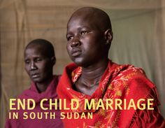 """About 48 percent of girls there between the ages of 15 and 19 are married; some marry as young as 12. Families in South Sudan often arrange marriages without the girls' consent..."""