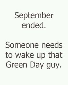 wake me up, when september ends